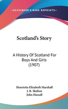 Hardcover Scotland's Story : A History of Scotland for Boys and Girls (1907) Book