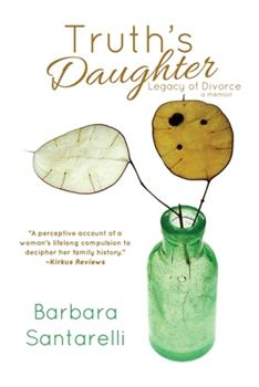Truth's Daughter: Legacy of Divorce, A... book