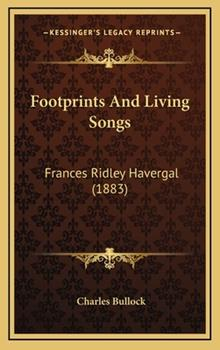 Hardcover Footprints And Living Songs: Frances Ridley Havergal (1883) Book