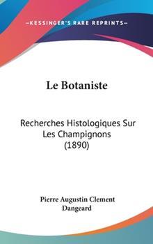 Hardcover Le Botaniste : Recherches Histologiques Sur les Champignons (1890) Book