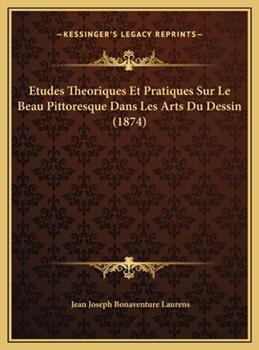 Hardcover Etudes Theoriques Et Pratiques Sur Le Beau Pittoresque Dans Les Arts Du Dessin (1874) Book
