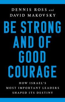 Hardcover Be Strong and of Good Courage: How Israel's Most Important Leaders Shaped Its Destiny Book