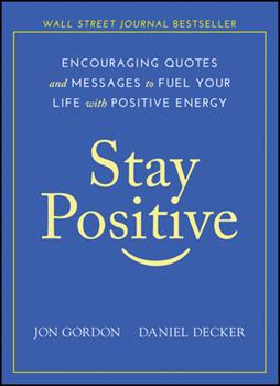 Stay Positive: Encouraging Quotes and Messages to Fuel Your Life with Positive Energy 1119430232 Book Cover