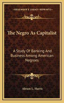 Hardcover The Negro as Capitalist: A Study of Banking and Business Among American Negroes Book