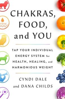 Hardcover Chakras, Food, and You: Tap Your Individual Energy System for Health, Healing, and Harmonious Weight Book