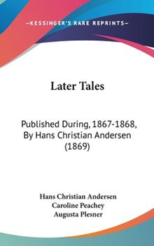 Hardcover Later Tales : Published During, 1867-1868, by Hans Christian Andersen (1869) Book