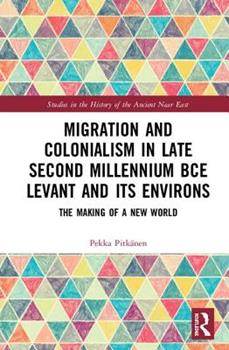 Hardcover Migration and Colonialism in Late Second Millennium BCE Levant and Its Environs: The Making of a New World Book