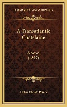 Hardcover A Transatlantic Chatelaine : A Novel (1897) Book