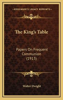 Hardcover The King's Table: Papers On Frequent Communion (1913) Book
