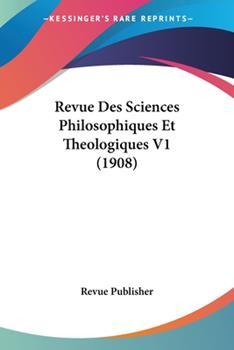 Paperback Revue Des Sciences Philosophiques Et Theologiques V1 (1908) Book