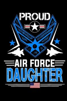 Paperback Proud Air Force Daughter : Veterans Day Notebook -6 X 9 Blank Notebook, Notebook Journal, Dairy, 100 Pages Book