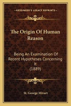 Paperback The Origin of Human Reason : Being an Examination of Recent Hypotheses Concerning It (1889) Book