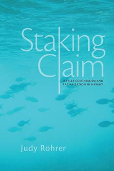 Staking Claim: Settler Colonialism and Racialization in Hawai'i - Book  of the Critical Issues in Indigenous Studies