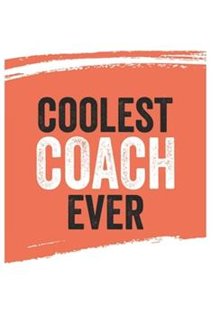 Paperback Coolest Coach Ever Notebook, Coachs Gifts Coach Appreciation Gift, Best Coach Notebook a Beautiful : Lined Notebook / Journal Gift,, 120 Pages, 6 X 9 Inches, Personal Diary, Great for Coachs, Gift for Coach, Personalized Journal, Customized Journal Book