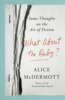 Hardcover What about the Baby? : Some Thoughts on the Art of Fiction Book
