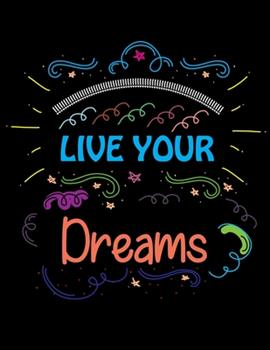 Paperback Live Your Dreams: Inspirational Coloring Book For Kids and Girls and Adults Book