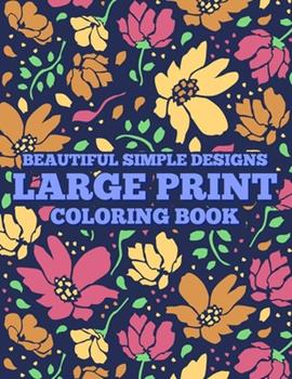 Paperback Beautiful Simple Designs Large Print Coloring Book: Easy Coloring Pages With Large Print Illustrations, Illustrations And Designs To Color For Seniors [Large Print] Book