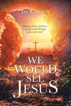 Paperback We Would See Jesus : Making Christ Visible to a Dying World Through Grace and Truth Book