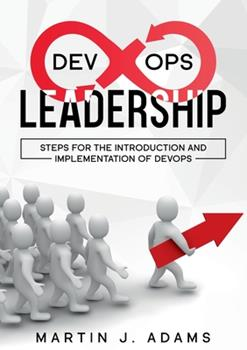 Paperback DevOps Leadership - Steps For the Introduction and Implementation of DevOps: Successful Transformation from Silo to Value Chain Book
