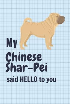 Paperback My Chinese Shar-Pei Said HELLO to You : For Chinese Shar-Pei Dog Fans Book