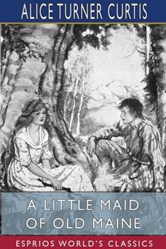 A Little Maid of Old Maine (Esprios Classics) 1034168215 Book Cover