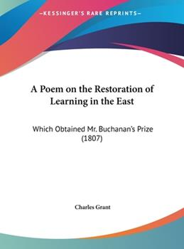 Hardcover A Poem on the Restoration of Learning in the East: Which Obtained Mr. Buchanan's Prize (1807) Book