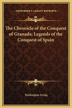 Hardcover The Chronicle of the Conquest of Granada; Legends of the Conquest of Spain Book