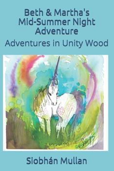 Paperback Beth & Martha's Mid-Summer Night Adventure: Adventures in Unity Wood Book