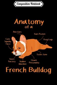 Paperback Composition Notebook : Anatomy of French Bulldog Clothes Frenchie Outfit Stuff Gift Journal/Notebook Blank Lined Ruled 6x9 100 Pages Book