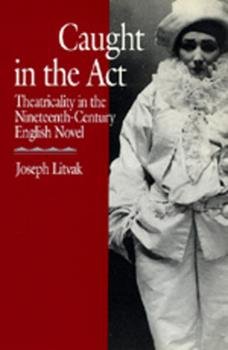 Paperback Caught in the ACT: Theatricality in the Nineteenth-Century English Novel Book