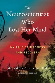 Hardcover The Neuroscientist Who Lost Her Mind : My Tale of Madness and Recovery Book