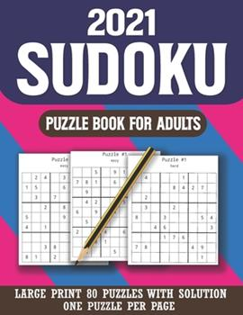 Paperback 2021 Sudoku Puzzle Book For Adults: Perfect Puzzle Book for Enjoying Leisure Time of Adults With Solution ( Volume 14 ) [Large Print] Book