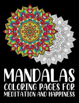 Paperback Mandalas Coloring Pages For Meditation And Happiness: The Mandala Coloring Book Relax Calm Your Mind and Find Peace 110 Pages in 55 One side Print col [Large Print] Book