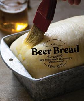 Beer Bread: Brew-Infused Breads, Rolls, Biscuits, Muffins, and More 1682684482 Book Cover