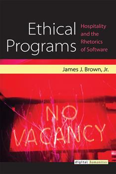 Paperback Ethical Programs: Hospitality and the Rhetorics of Software Book