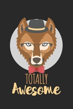 Paperback Totally Awesome Wolf: diary, notebook, book 100 lined pages in softcover for everything you want to write down and not forget Book