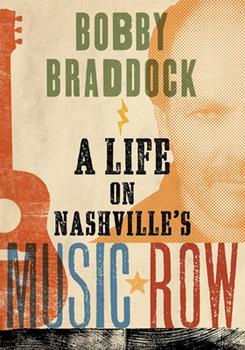 Hardcover Bobby Braddock: A Life on Nashville's Music Row Book