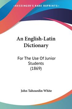 Paperback An English-Latin Dictionary: For The Use Of Junior Students (1869) Book