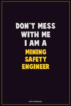 Paperback Don't Mess with Me, I Am a Mining Safety Engineer : Career Motivational Quotes 6x9 120 Pages Blank Lined Notebook Journal Book