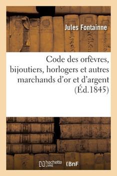 Paperback Code Des Orf?vres, Bijoutiers, Horlogers Et Autres Marchands d'Or Et d'Argent [French] Book