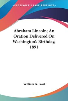Paperback Abraham Lincoln; an Oration Delivered on Washington's Birthday 1891 Book