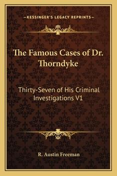 Paperback The Famous Cases of Dr. Thorndyke: Thirty-Seven of His Criminal Investigations V1 Book