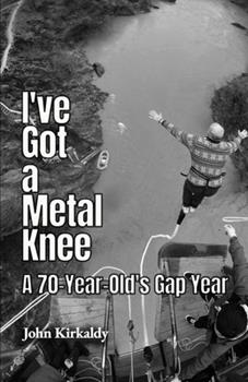 Paperback I've Got a Metal Knee: A 70-Year-Old's Gap Year Book