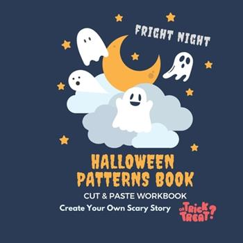 Paperback Fright Night Halloween Patterns Book - Cut and Paste Workbook - Create Your Own Scary Story (Trick or Treat): Activity Book for Kids with 500 Hallowee Book