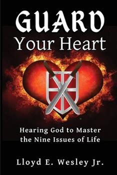 Paperback Guard Your Heart: Hearing God to Master the Nine Issues of Life Book