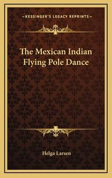 Hardcover The Mexican Indian Flying Pole Dance Book