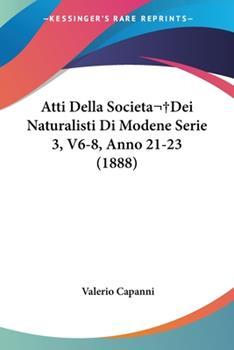 Paperback Atti Della Societa?Dei Naturalisti Di Modene Serie 3, V6-8, Anno 21-23 Book
