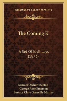 Paperback The Coming K : A Set of Idyll Lays (1873) Book