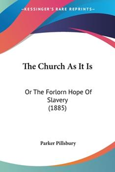 Paperback The Church As It Is : Or the Forlorn Hope of Slavery (1885) Book