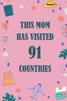 Paperback This Mom Has Visited 91 Countries : A Travel Journal to Organize Your Life and Working on Your Goals: Passeword Tracker, Gratitude Journal, to Do List, Flights Information, Expenses Tracker, Weekly Meal Planner, 120 Pages, Matte Cover Book